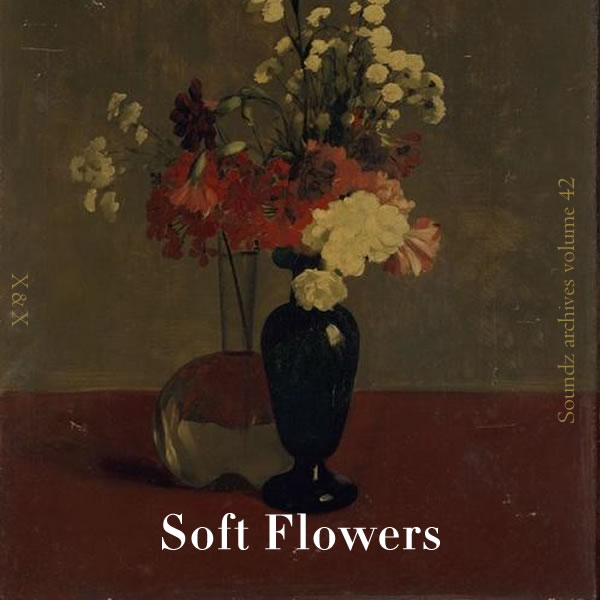[Soundzs archives volume 42 : Soft flowers]