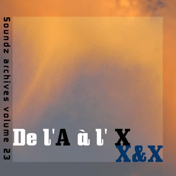 [ Soundz archives volume 23 ] : De l' A. à l'X.