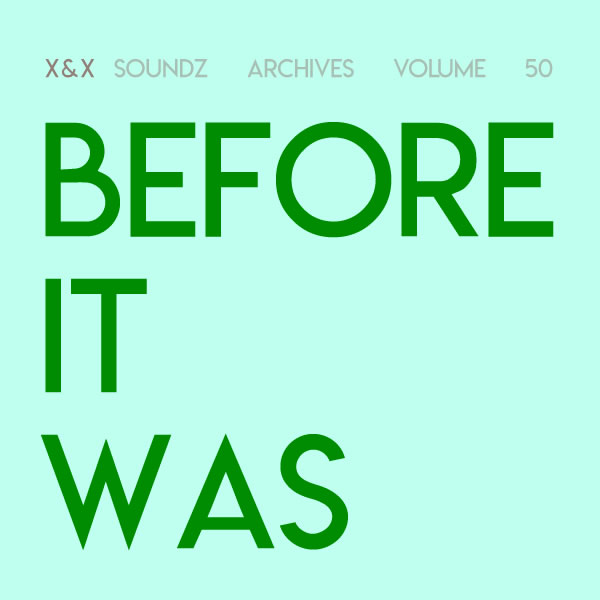 [Soundzs archives volume 50 : Before it was]
