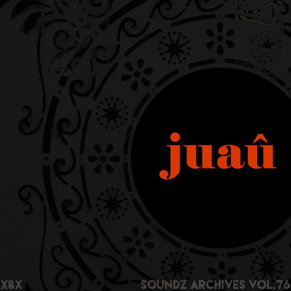 Soundz archives 76 : [Juaû]